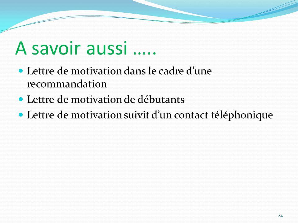 A savoir aussi ….. Lettre de motivation dans le cadre d'une recommandation. Lettre de motivation de débutants.