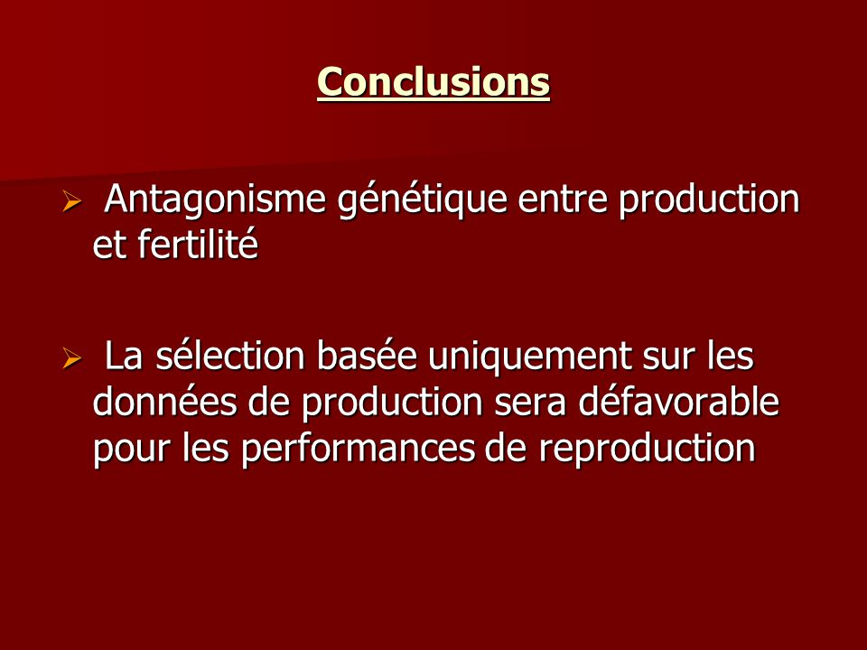 Conclusions Antagonisme génétique entre production et fertilité.