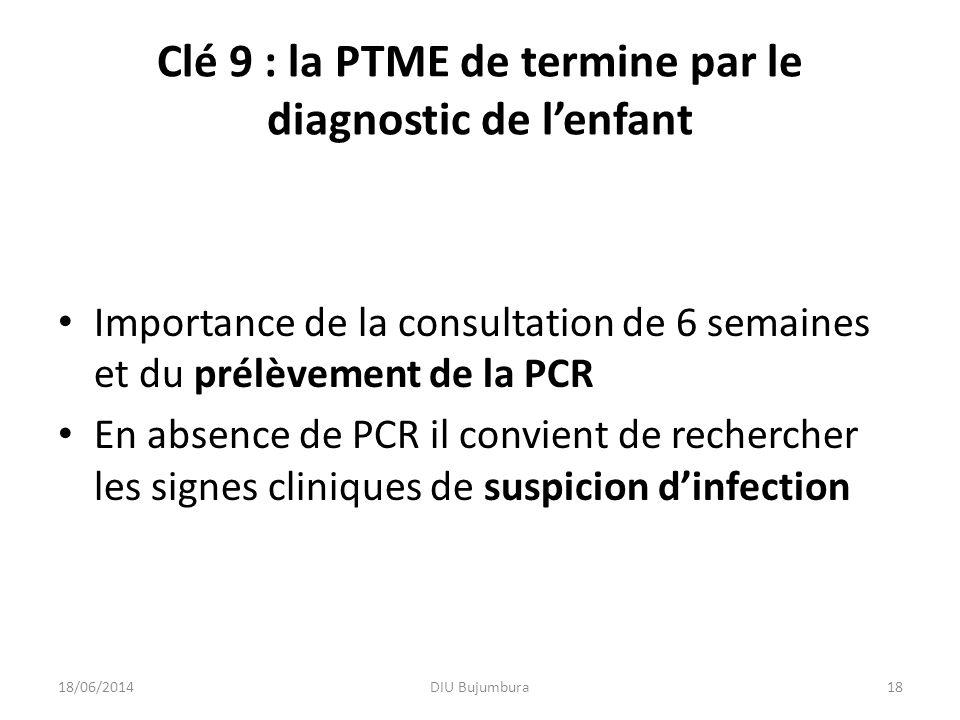 Clé 9 : la PTME de termine par le diagnostic de l'enfant