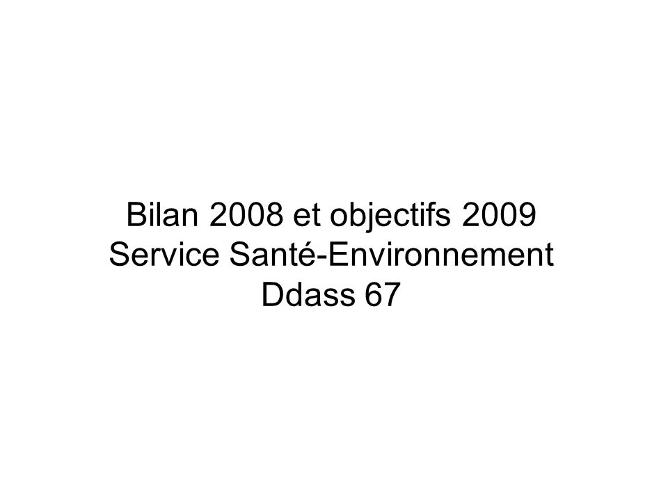 Bilan 2008 et objectifs 2009 Service Santé-Environnement Ddass 67