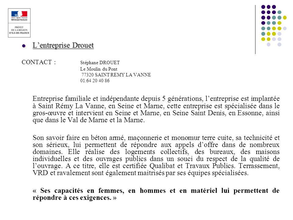 L'entreprise Drouet CONTACT : Stéphane DROUET. Le Moulin du Pont. 77320 SAINT REMY LA VANNE. 01.64 20 40 86.