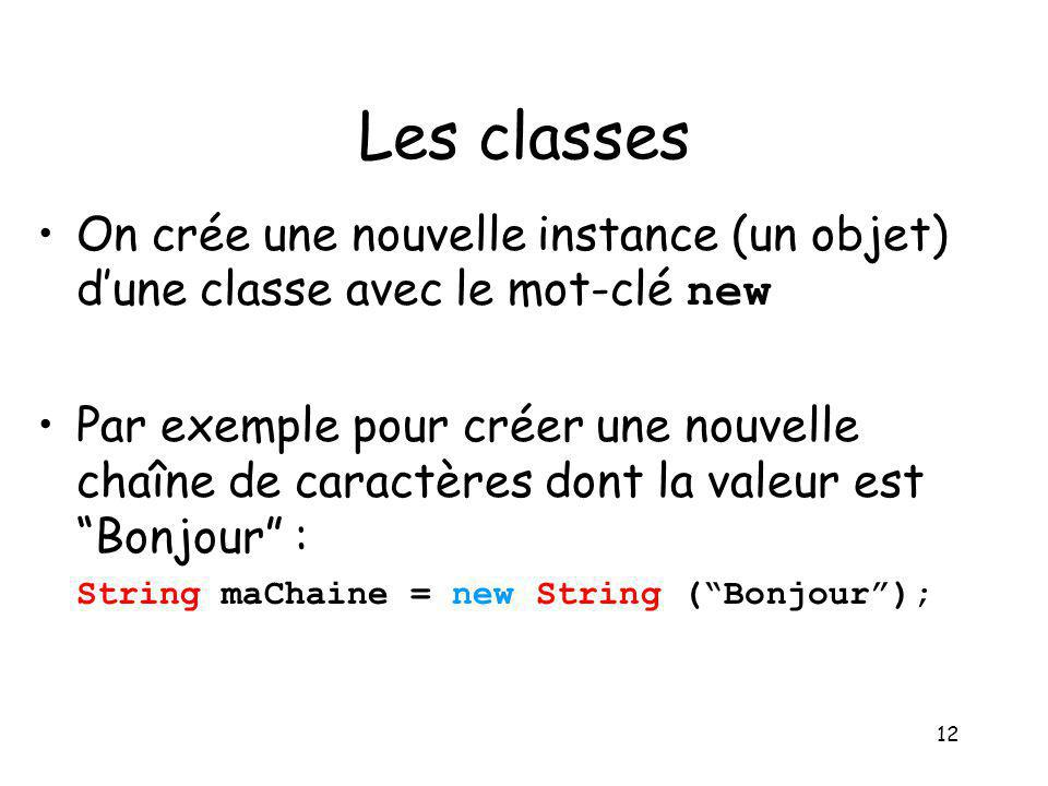 Les classes On crée une nouvelle instance (un objet) d'une classe avec le mot-clé new.