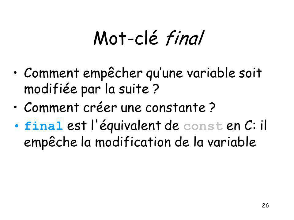 Mot-clé final Comment empêcher qu'une variable soit modifiée par la suite Comment créer une constante