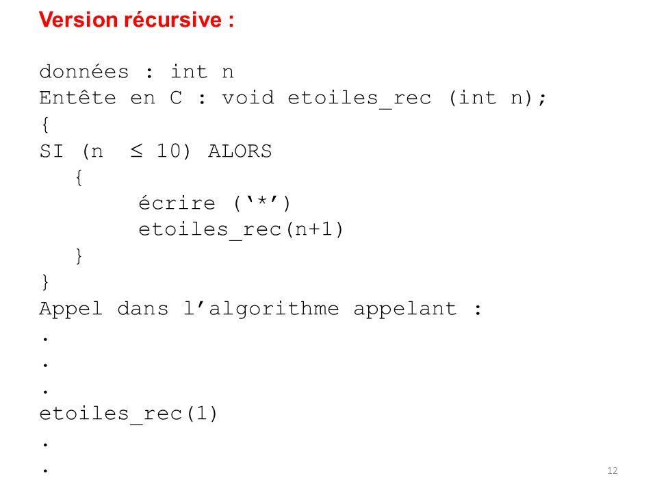 Version récursive : données : int n. Entête en C : void etoiles_rec (int n); { SI (n  10) ALORS.