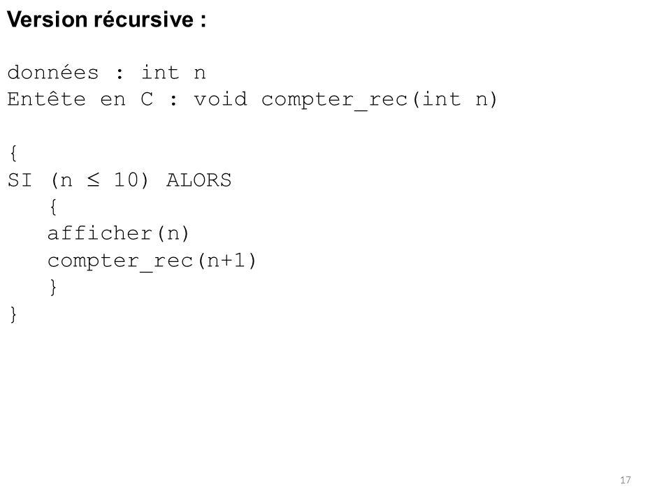 Version récursive : données : int n Entête en C : void compter_rec(int n) { SI (n  10) ALORS. afficher(n)