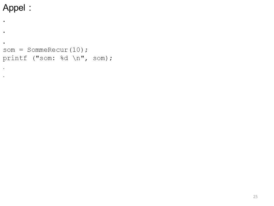 Appel : . som = SommeRecur(10); printf ( som: %d \n , som);