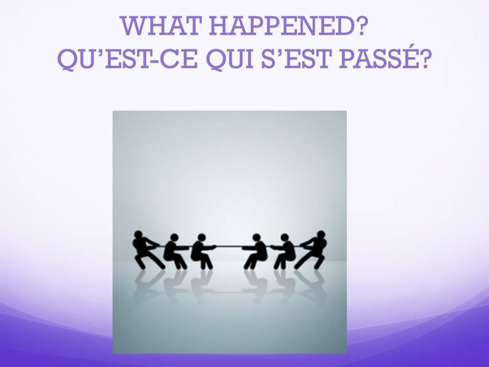 WHAT HAPPENED QU'EST-CE QUI S'EST PASSÉ