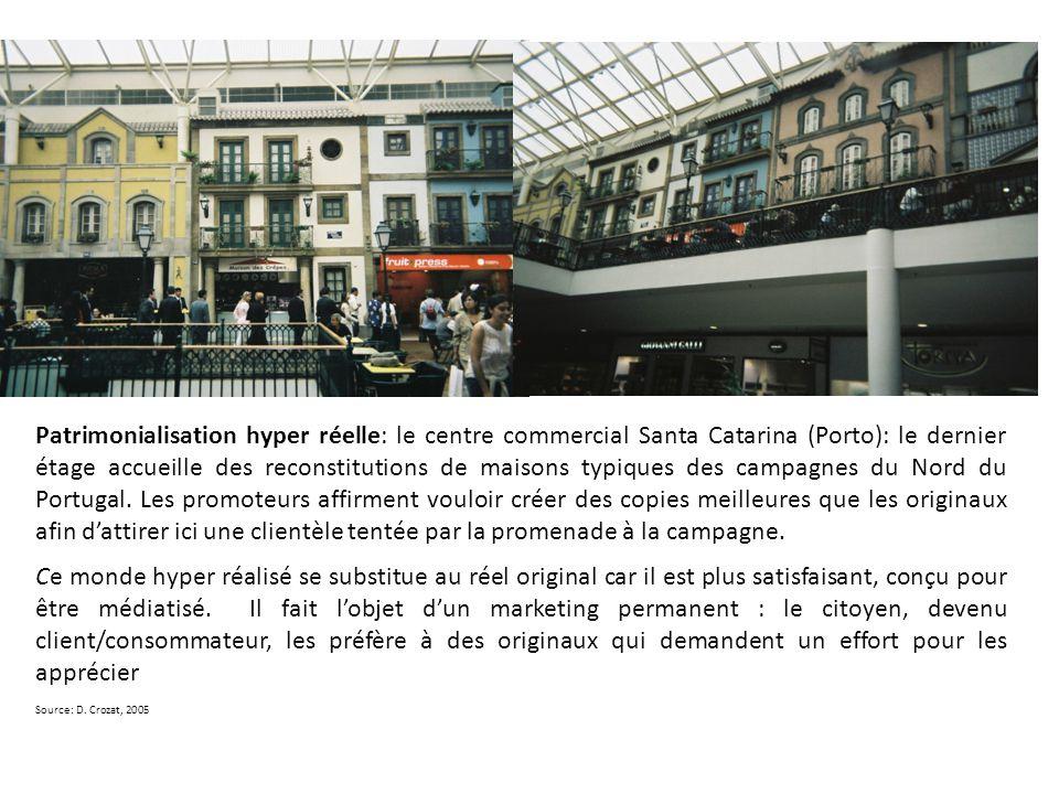 Patrimonialisation hyper réelle: le centre commercial Santa Catarina (Porto): le dernier étage accueille des reconstitutions de maisons typiques des campagnes du Nord du Portugal. Les promoteurs affirment vouloir créer des copies meilleures que les originaux afin d'attirer ici une clientèle tentée par la promenade à la campagne.