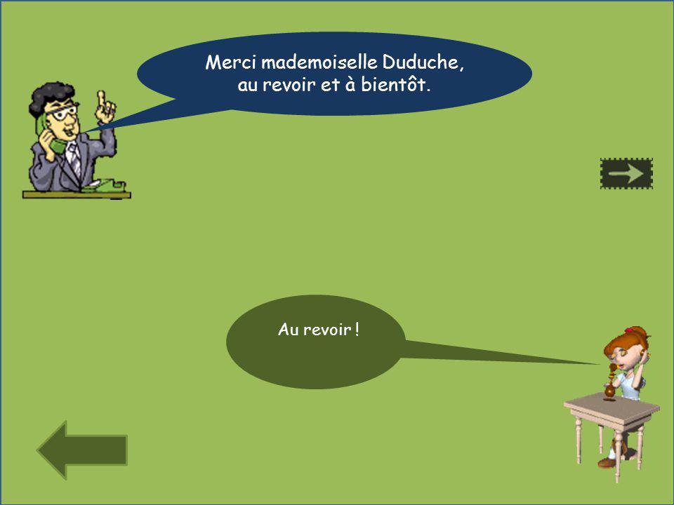 Merci mademoiselle Duduche, au revoir et à bientôt.