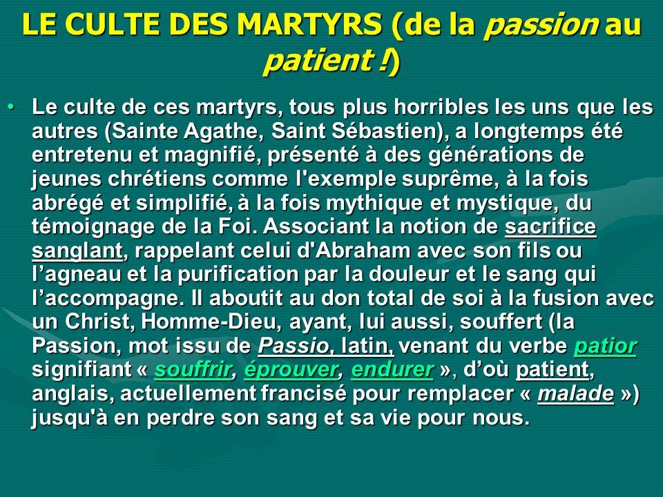 LE CULTE DES MARTYRS (de la passion au patient !)