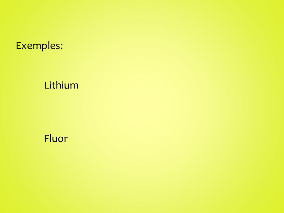 Exemples: Lithium Fluor