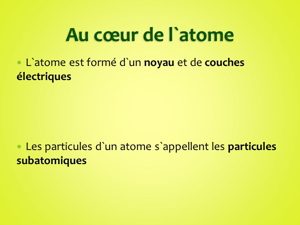 Au cœur de l`atome L`atome est formé d`un noyau et de couches électriques.