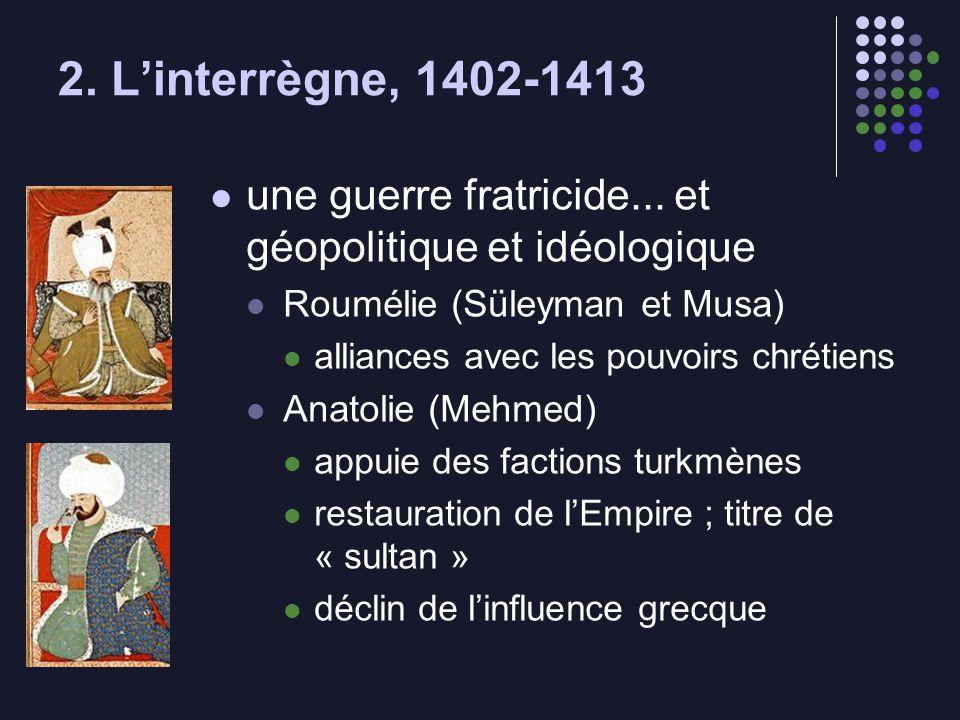 2. L'interrègne, 1402-1413 une guerre fratricide... et géopolitique et idéologique. Roumélie (Süleyman et Musa)