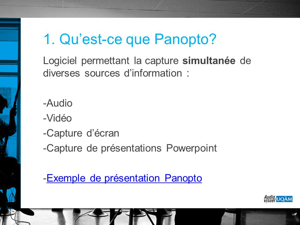 1. Qu'est-ce que Panopto Logiciel permettant la capture simultanée de diverses sources d'information :