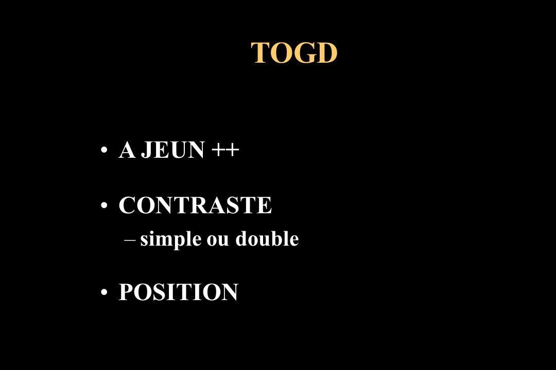 TOGD A JEUN ++ CONTRASTE simple ou double POSITION