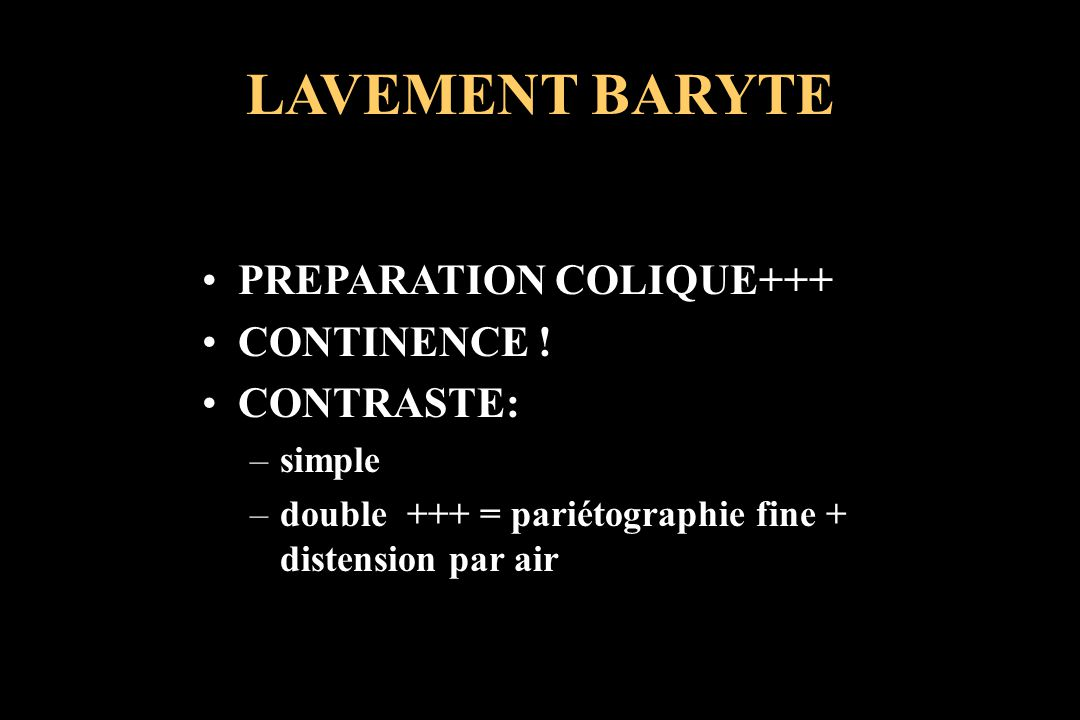 LAVEMENT BARYTE PREPARATION COLIQUE+++ CONTINENCE ! CONTRASTE: simple