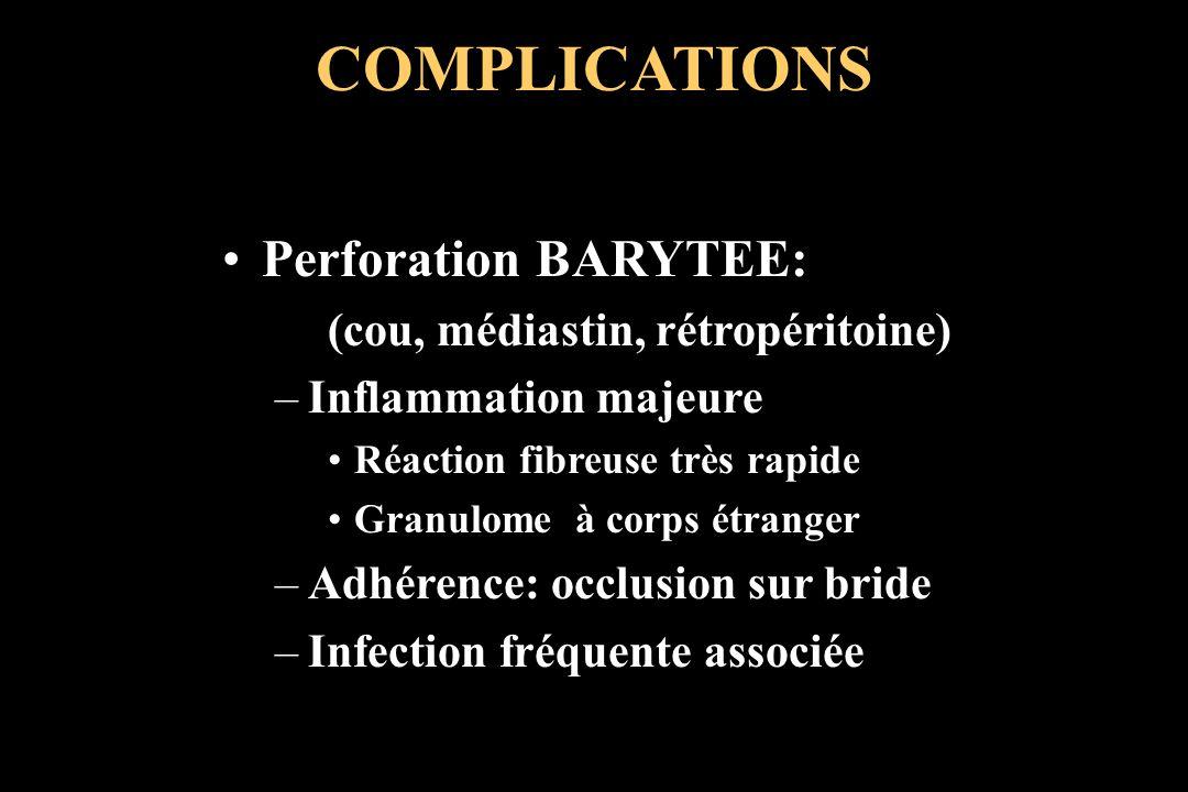 COMPLICATIONS Perforation BARYTEE: (cou, médiastin, rétropéritoine)