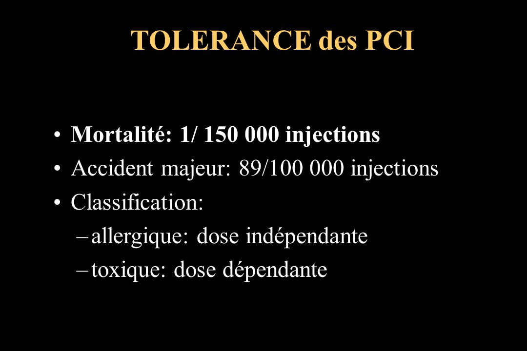 TOLERANCE des PCI Mortalité: 1/ 150 000 injections