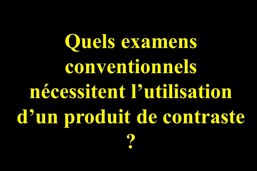 Quels examens conventionnels nécessitent l'utilisation d'un produit de contraste
