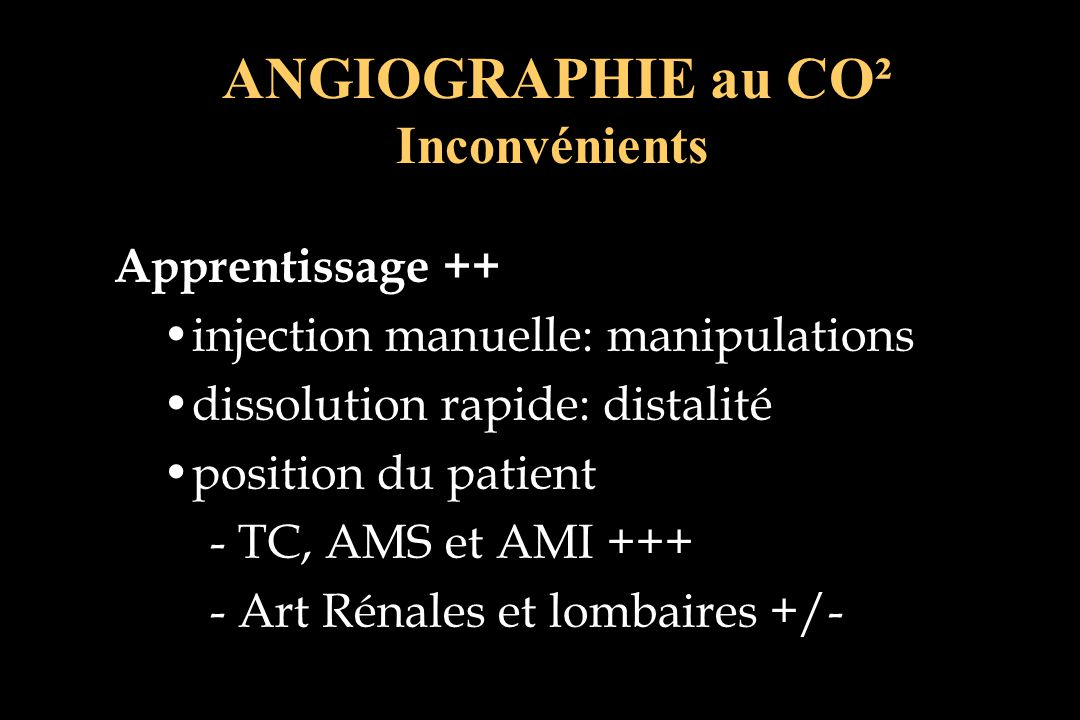 ANGIOGRAPHIE au CO² Inconvénients