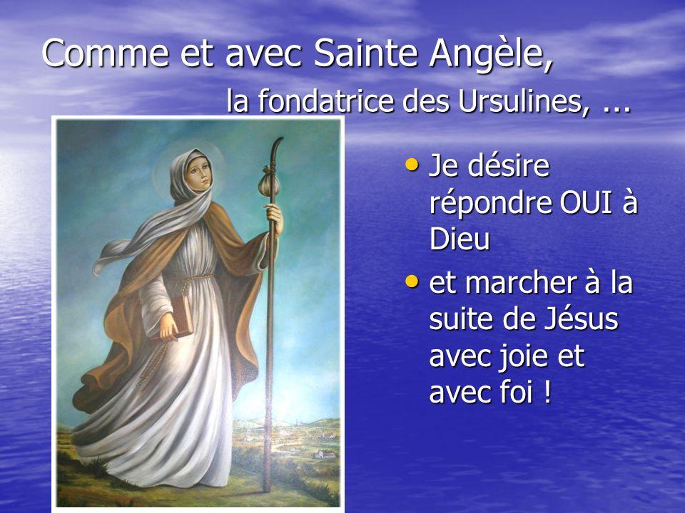 Comme et avec Sainte Angèle, la fondatrice des Ursulines, …