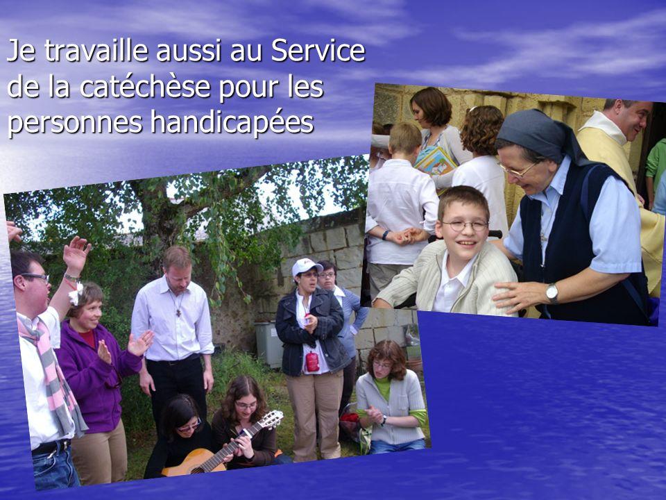 Je travaille aussi au Service de la catéchèse pour les personnes handicapées