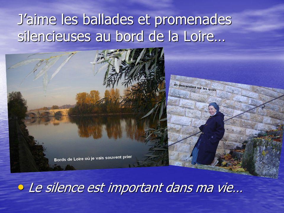 J'aime les ballades et promenades silencieuses au bord de la Loire…