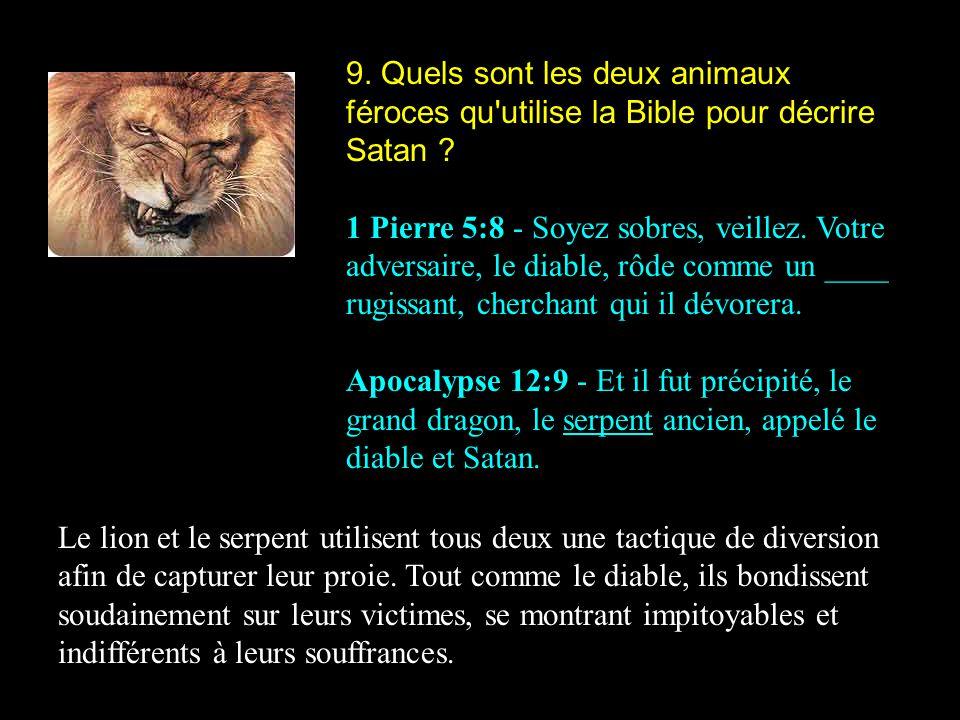 9. Quels sont les deux animaux féroces qu utilise la Bible pour décrire Satan