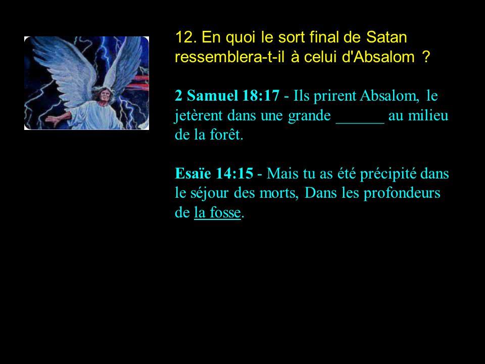 12. En quoi le sort final de Satan ressemblera-t-il à celui d Absalom