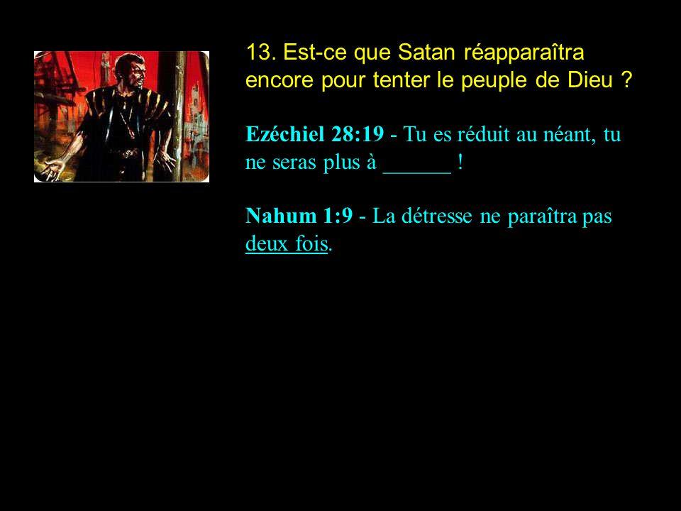 13. Est-ce que Satan réapparaîtra encore pour tenter le peuple de Dieu