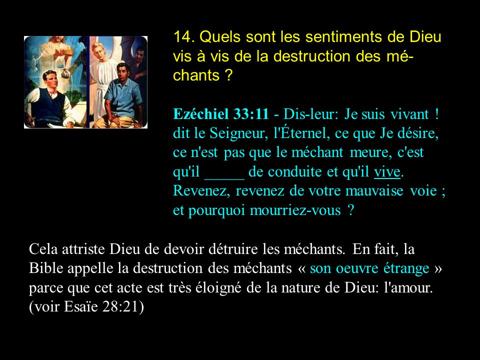 14. Quels sont les sentiments de Dieu vis à vis de la destruction des mé-chants