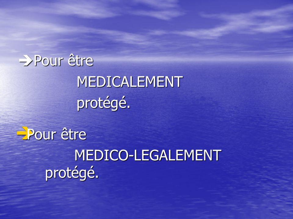 Pour être MEDICALEMENT protégé. Pour être MEDICO-LEGALEMENT protégé.