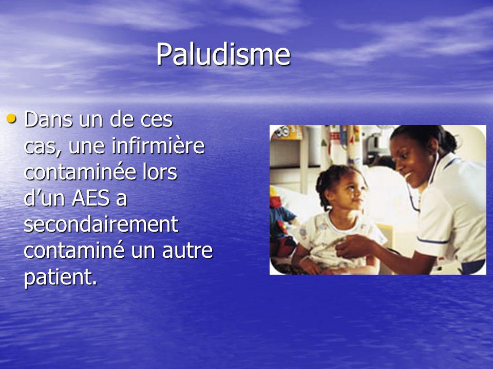 Paludisme Dans un de ces cas, une infirmière contaminée lors d'un AES a secondairement contaminé un autre patient.