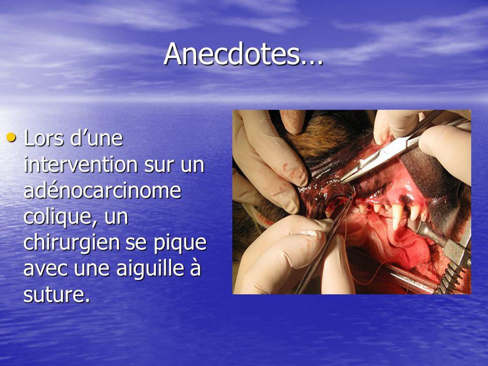 Anecdotes… Lors d'une intervention sur un adénocarcinome colique, un chirurgien se pique avec une aiguille à suture.