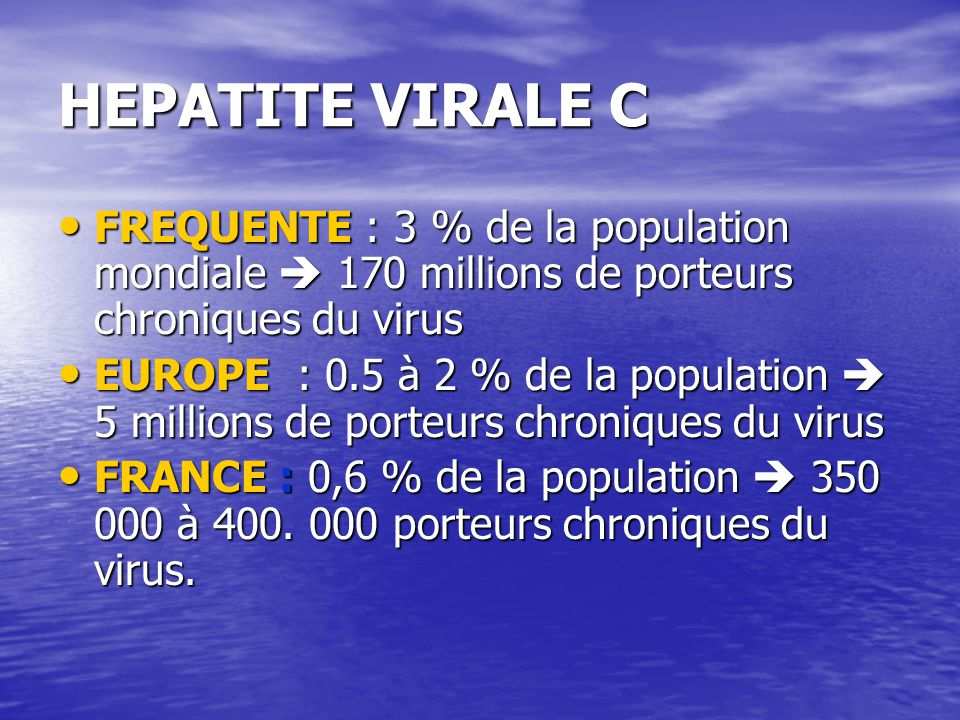 HEPATITE VIRALE C FREQUENTE : 3 % de la population mondiale  170 millions de porteurs chroniques du virus.