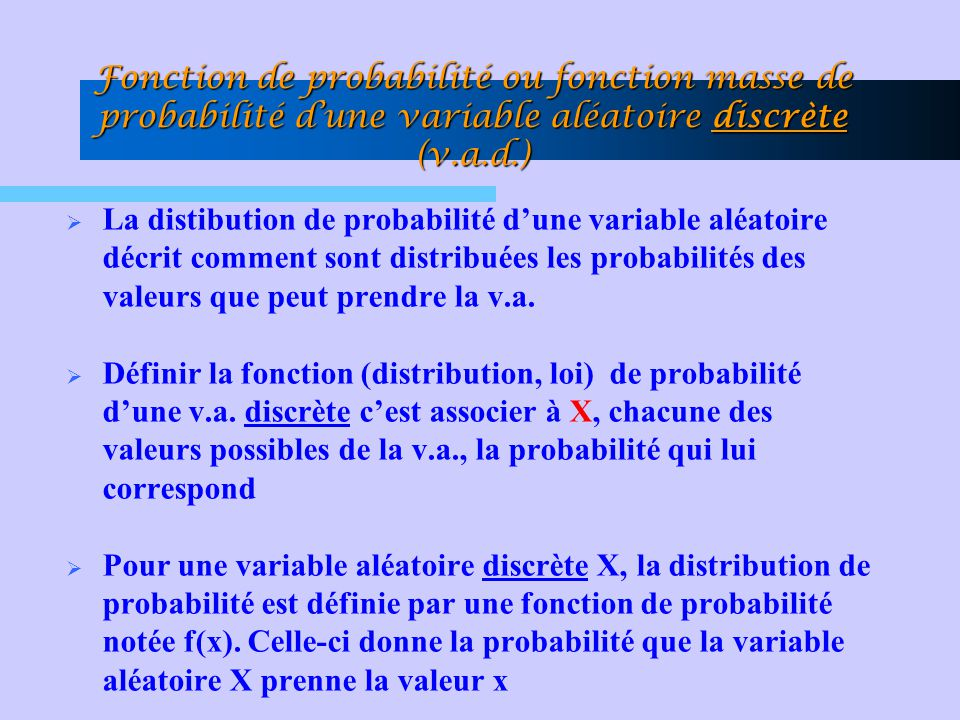Fonction de probabilité ou fonction masse de probabilité d'une variable aléatoire discrète (v.a.d.)