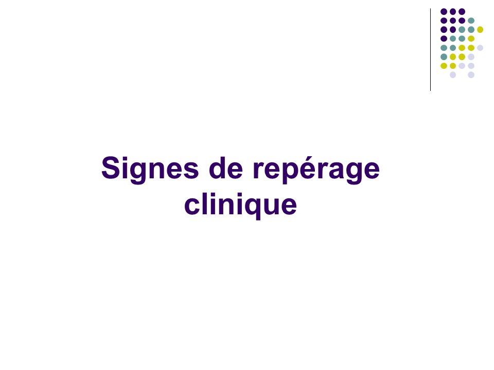 Signes de repérage clinique