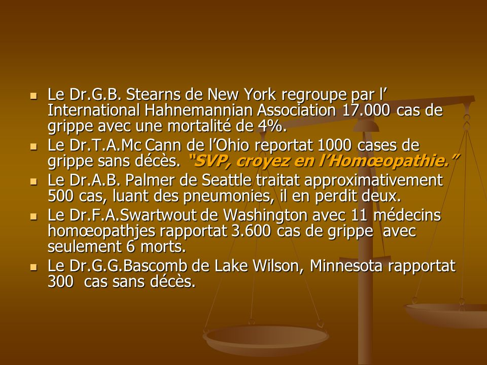 Le Dr.G.B. Stearns de New York regroupe par l' International Hahnemannian Association 17.000 cas de grippe avec une mortalité de 4%.