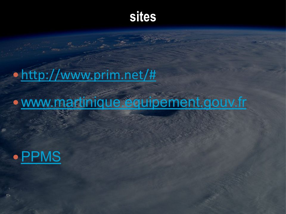 sites http://www.prim.net/# www.martinique.equipement.gouv.fr PPMS