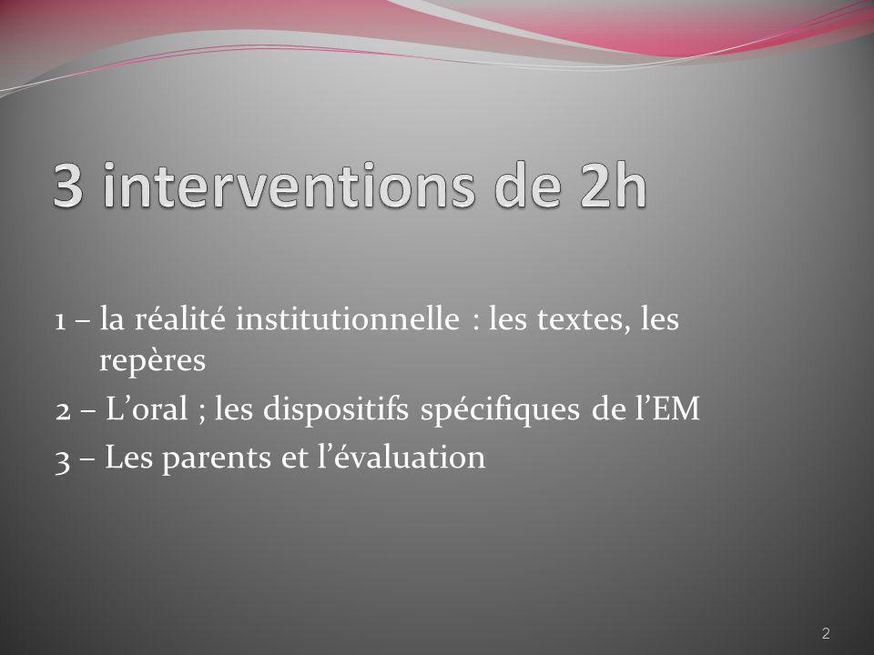 3 interventions de 2h 1 – la réalité institutionnelle : les textes, les repères. 2 – L'oral ; les dispositifs spécifiques de l'EM.