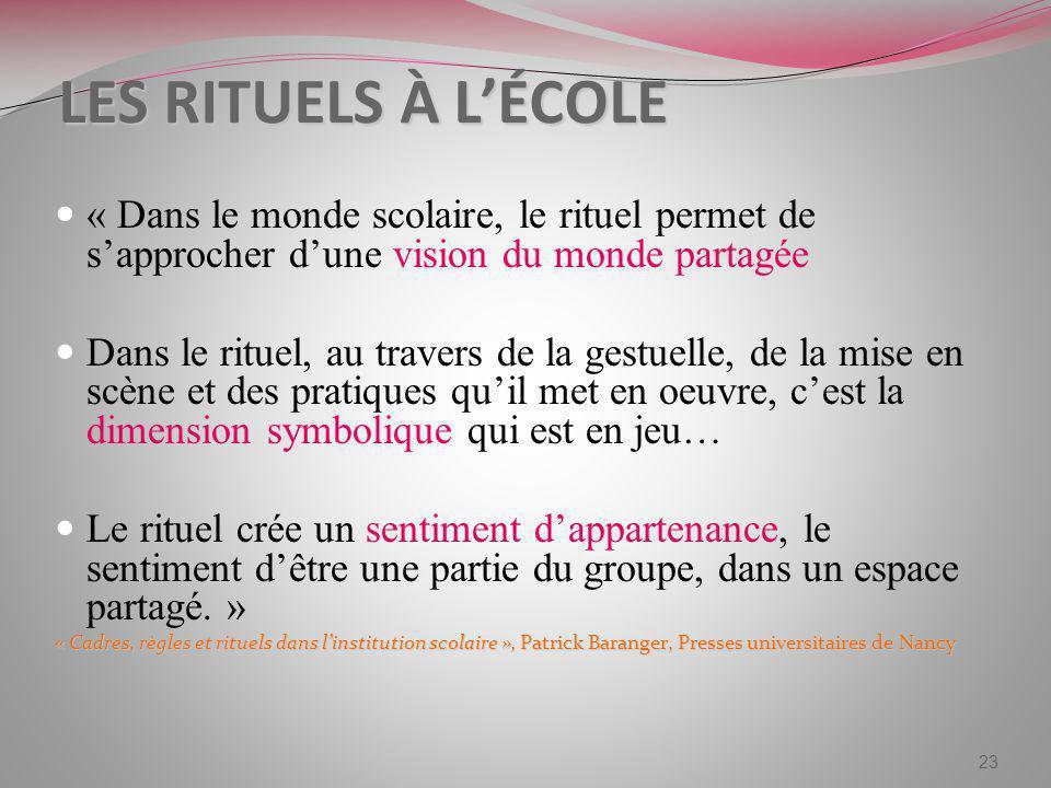 LES RITUELS À L'ÉCOLE « Dans le monde scolaire, le rituel permet de s'approcher d'une vision du monde partagée.