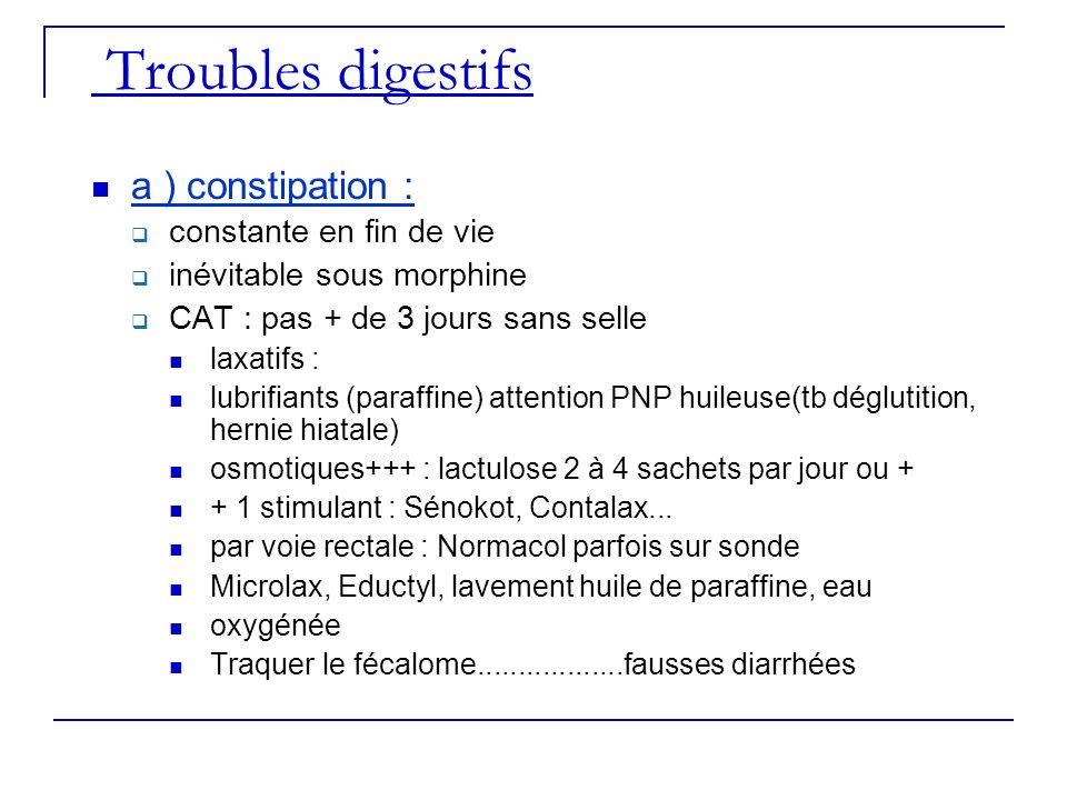 Troubles digestifs a ) constipation : constante en fin de vie