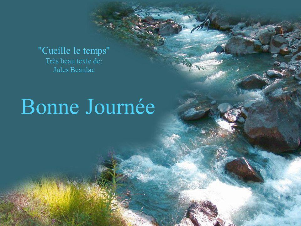 Cueille le temps Très beau texte de: Jules Beaulac Bonne Journée