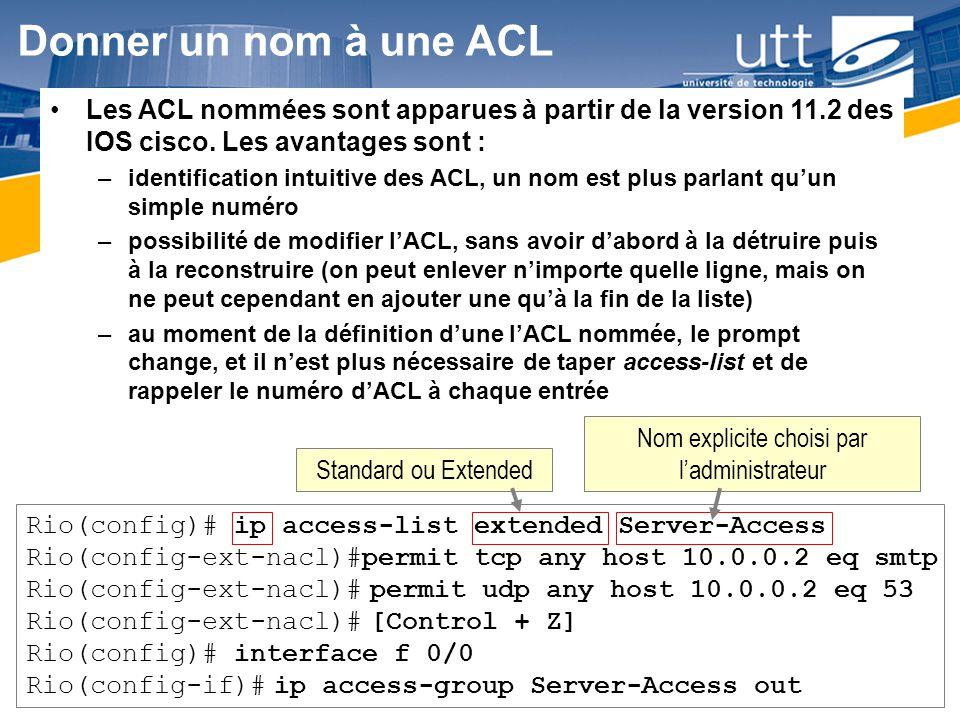 Donner un nom à une ACL Les ACL nommées sont apparues à partir de la version 11.2 des IOS cisco. Les avantages sont :