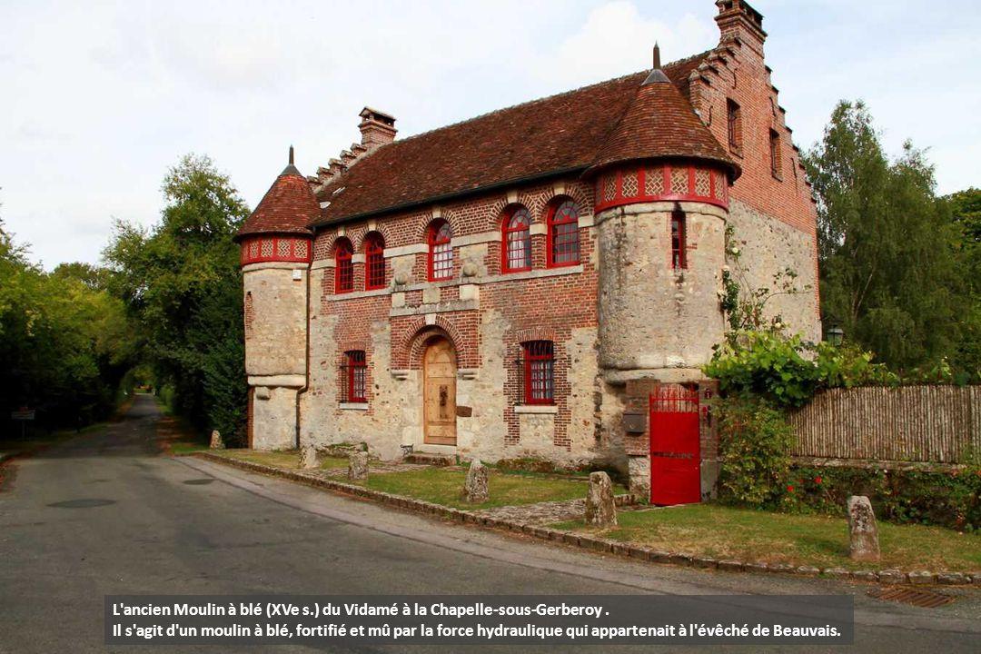 L ancien Moulin à blé (XVe s.) du Vidamé à la Chapelle-sous-Gerberoy .