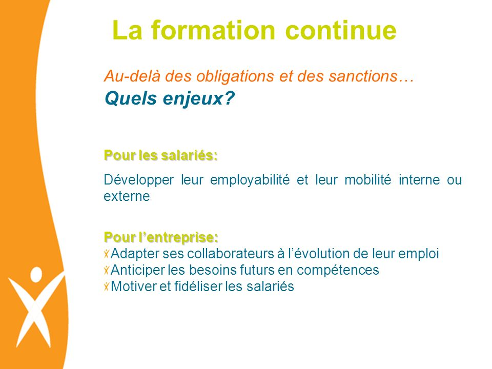 La formation continue Au-delà des obligations et des sanctions… Quels enjeux Pour les salariés: