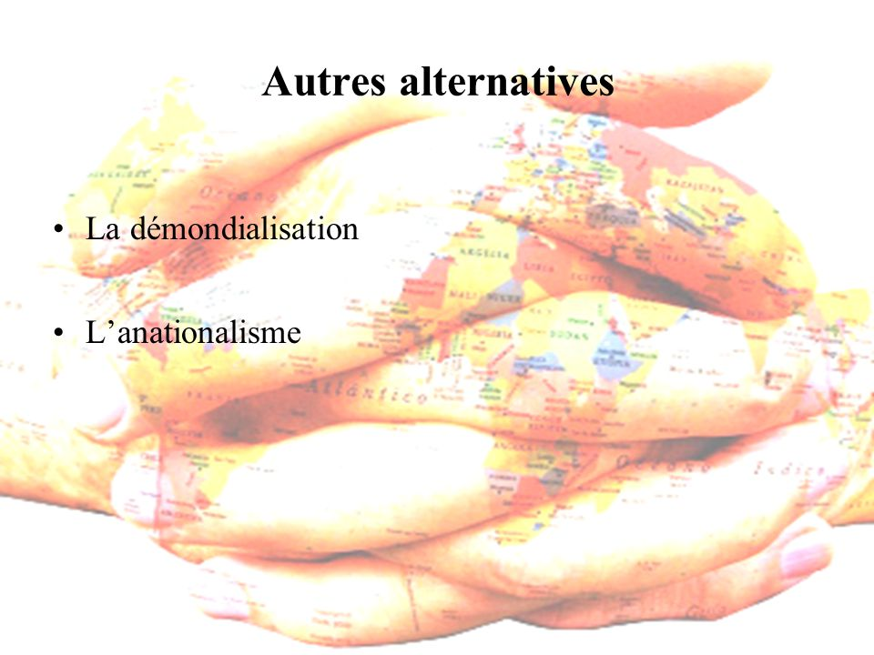 Autres alternatives La démondialisation L'anationalisme