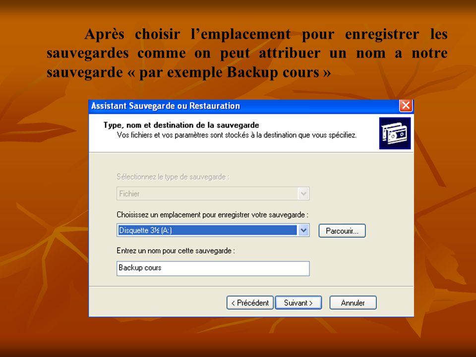 Après choisir l'emplacement pour enregistrer les sauvegardes comme on peut attribuer un nom a notre sauvegarde « par exemple Backup cours »