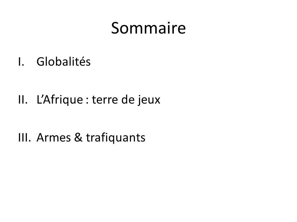 Sommaire Globalités L'Afrique : terre de jeux Armes & trafiquants