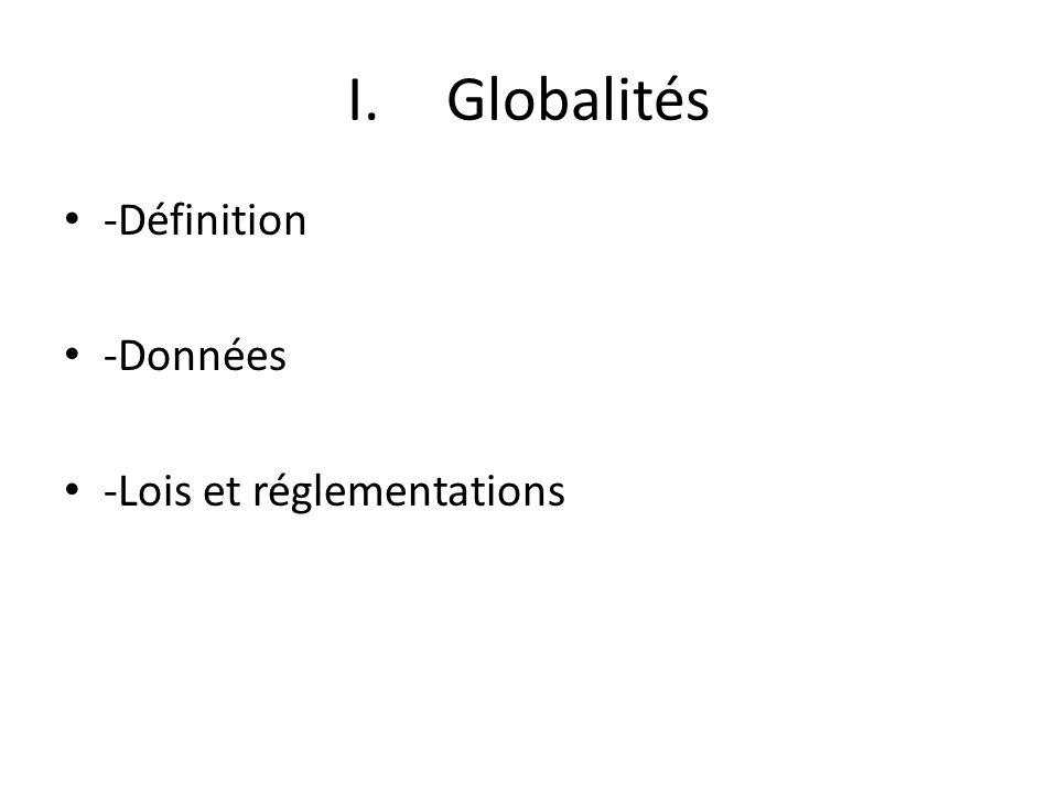 Globalités -Définition -Données -Lois et réglementations